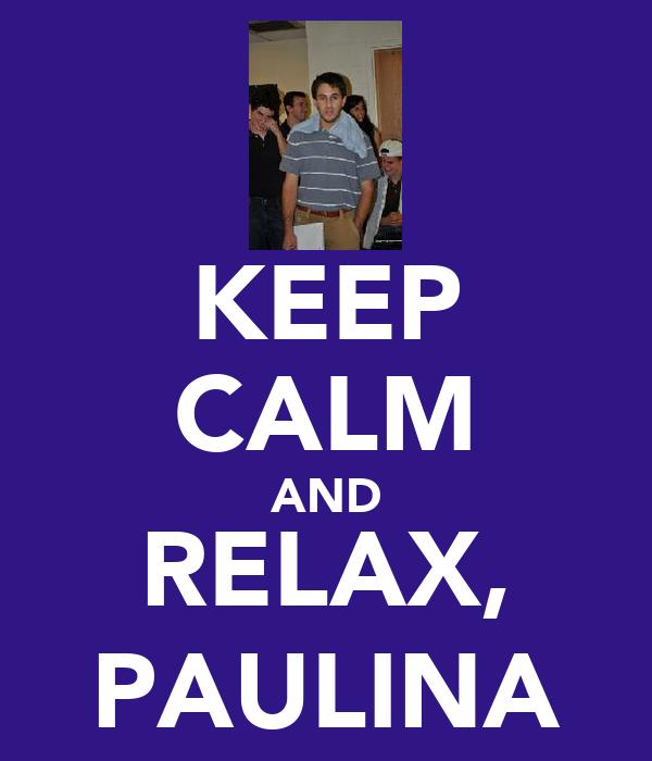 KEEP CALM AND RELAX, PAULINA