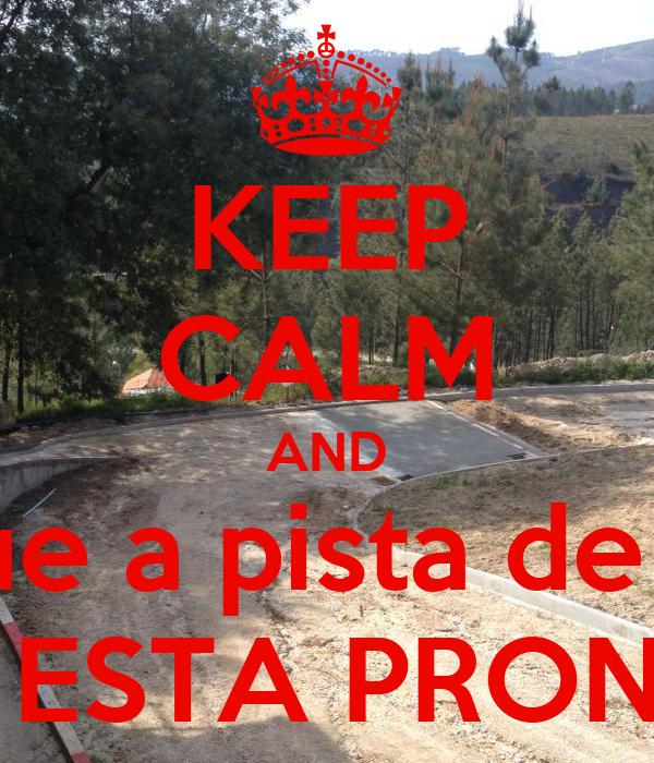 KEEP CALM AND Relax que a pista de Aboim   JA ESTA PRONTA