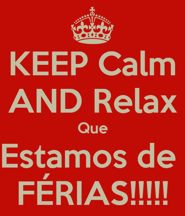 KEEP Calm AND Relax Que Estamos de  FÉRIAS!!!!!