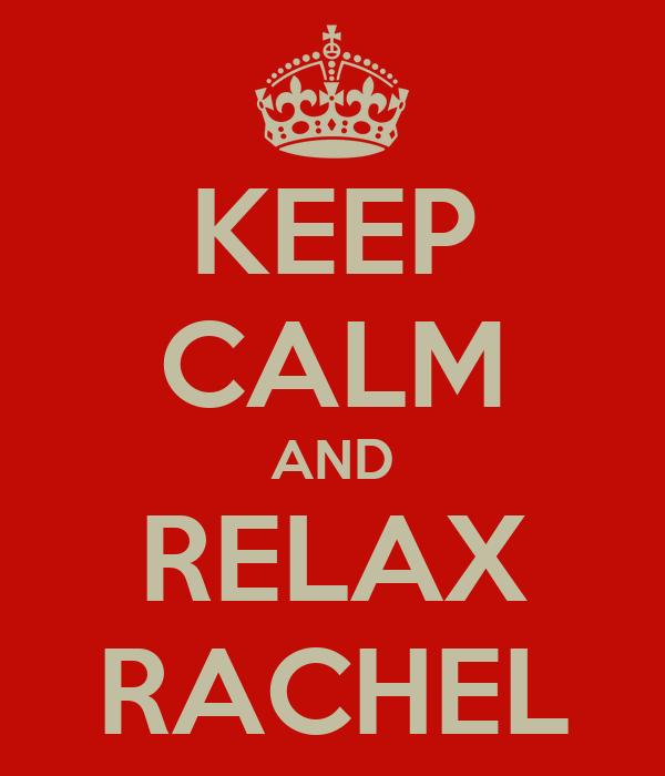 KEEP CALM AND RELAX RACHEL