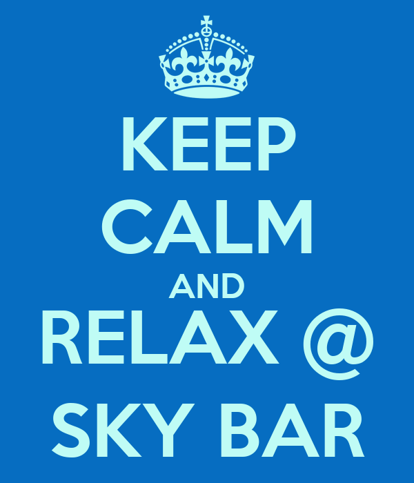 KEEP CALM AND RELAX @ SKY BAR