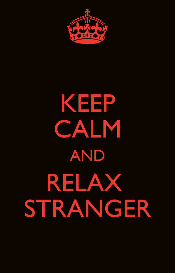 KEEP CALM AND RELAX  STRANGER