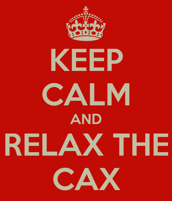 KEEP CALM AND RELAX THE CAX