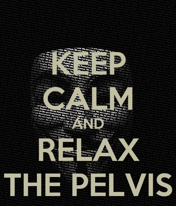 KEEP CALM AND RELAX THE PELVIS