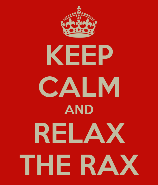KEEP CALM AND RELAX THE RAX