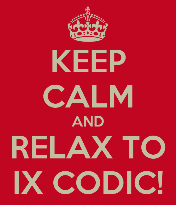 KEEP CALM AND RELAX TO IX CODIC!