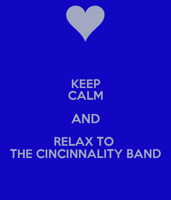KEEP CALM AND RELAX TO  THE CINCINNALITY BAND