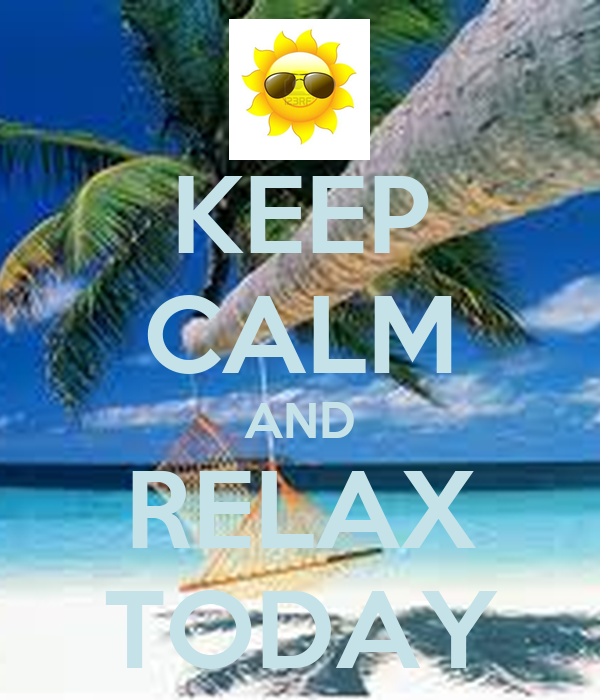 KEEP CALM AND RELAX TODAY