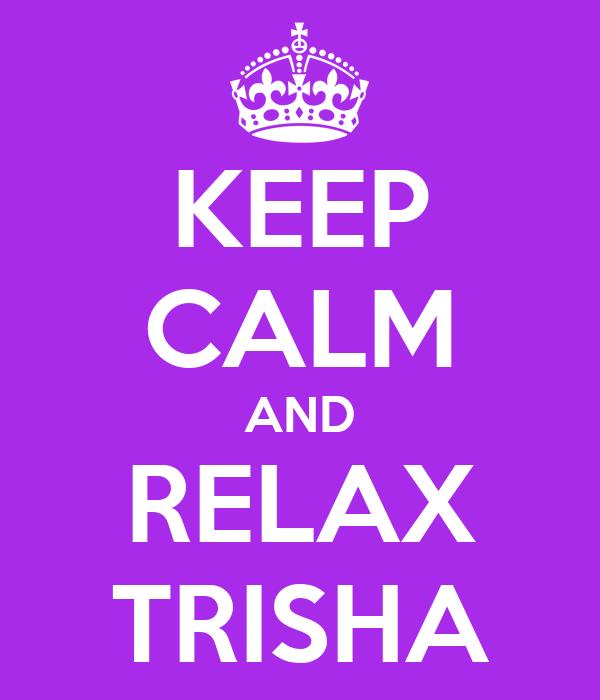 KEEP CALM AND RELAX TRISHA