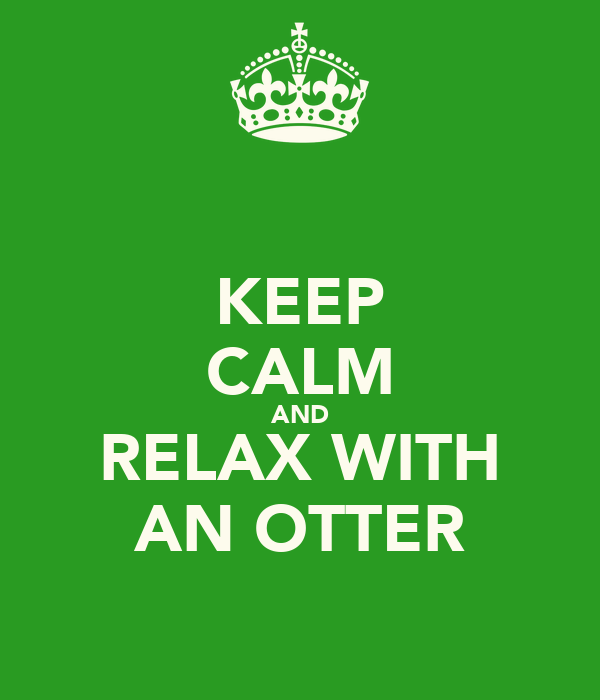 KEEP CALM AND RELAX WITH AN OTTER