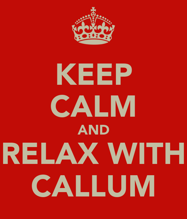 KEEP CALM AND RELAX WITH CALLUM