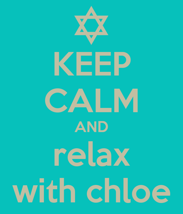 KEEP CALM AND relax with chloe