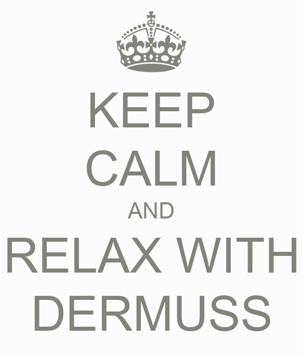 KEEP CALM AND RELAX WITH DERMUSS
