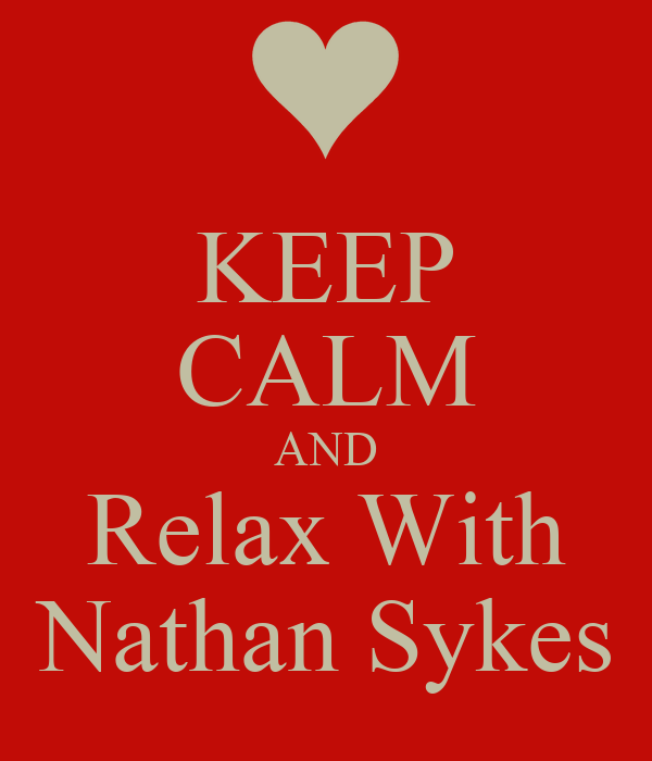 KEEP CALM AND Relax With Nathan Sykes