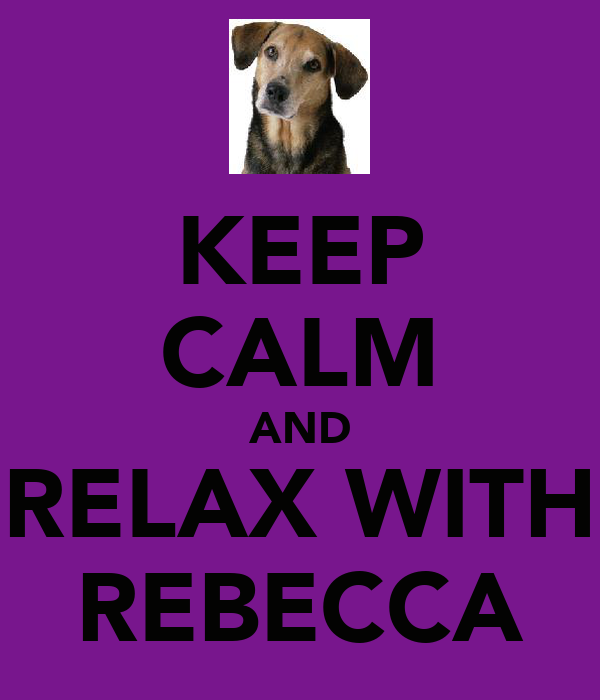 KEEP CALM AND RELAX WITH REBECCA
