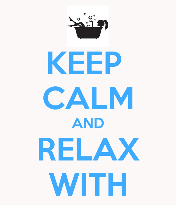 KEEP  CALM AND RELAX WITH