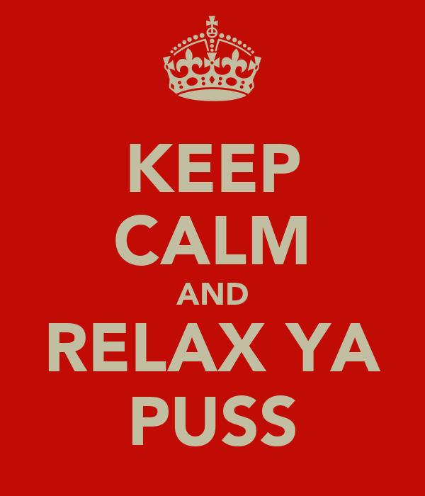 KEEP CALM AND RELAX YA PUSS