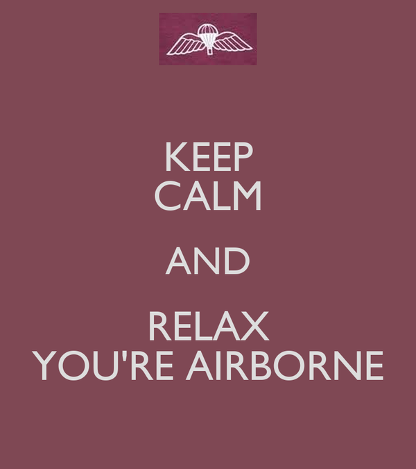 KEEP CALM AND RELAX YOU'RE AIRBORNE