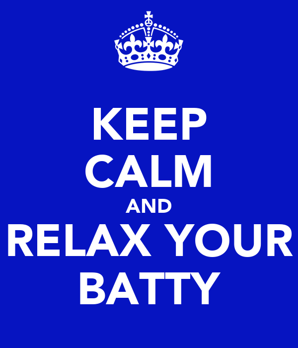 KEEP CALM AND RELAX YOUR BATTY