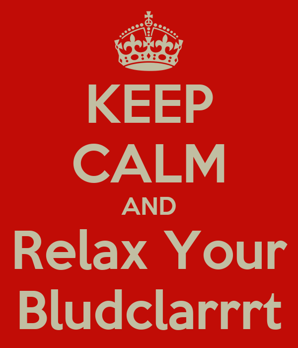 KEEP CALM AND Relax Your Bludclarrrt