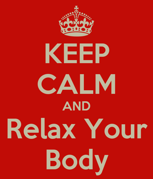 KEEP CALM AND Relax Your Body