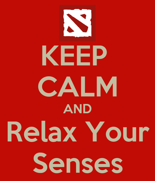 KEEP  CALM AND Relax Your Senses