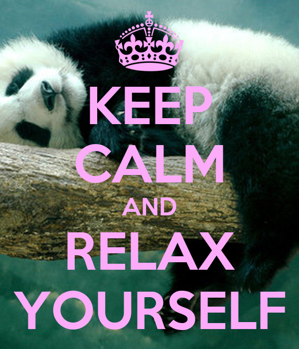 KEEP CALM AND RELAX YOURSELF