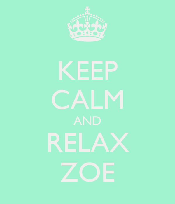 KEEP CALM AND RELAX ZOE