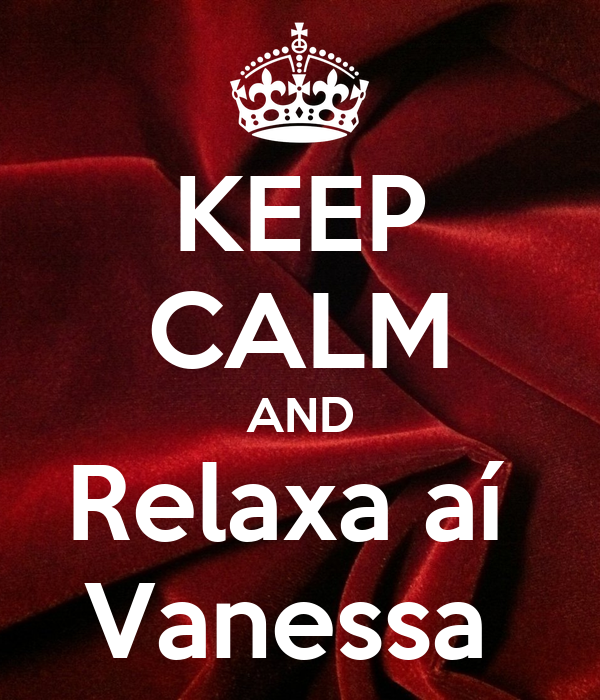 KEEP CALM AND Relaxa aí  Vanessa