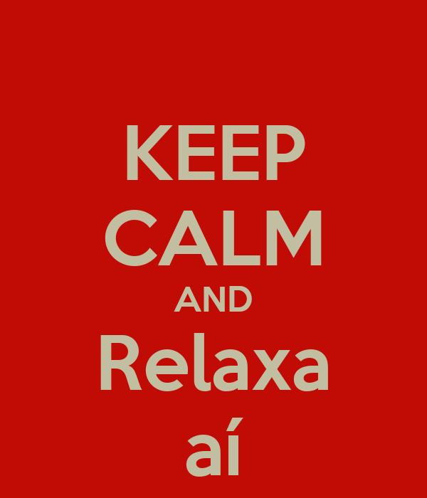 KEEP CALM AND Relaxa aí