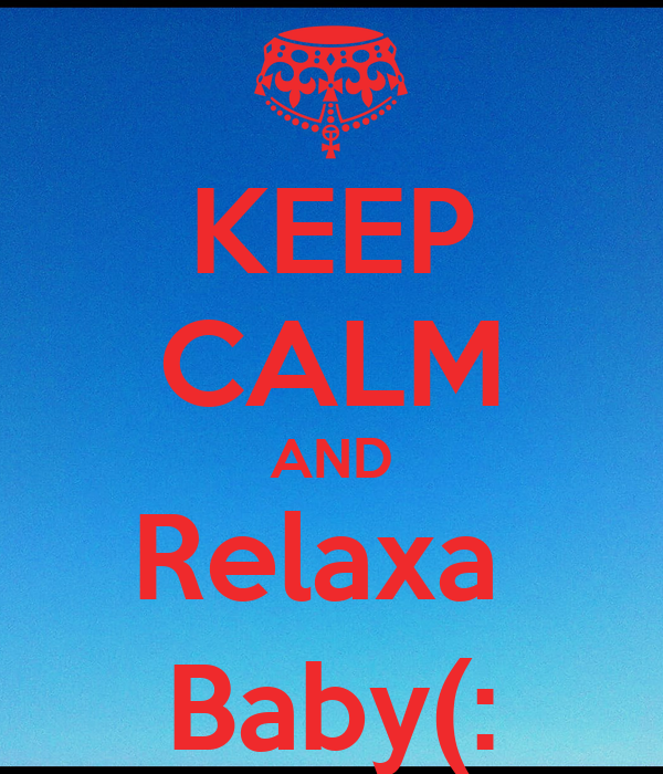 KEEP CALM AND Relaxa  Baby(: