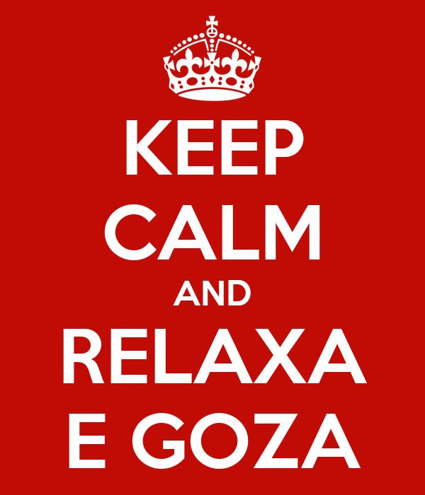 KEEP CALM AND RELAXA E GOZA