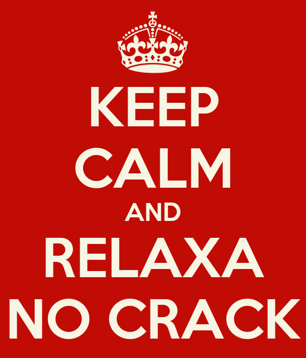 KEEP CALM AND RELAXA NO CRACK