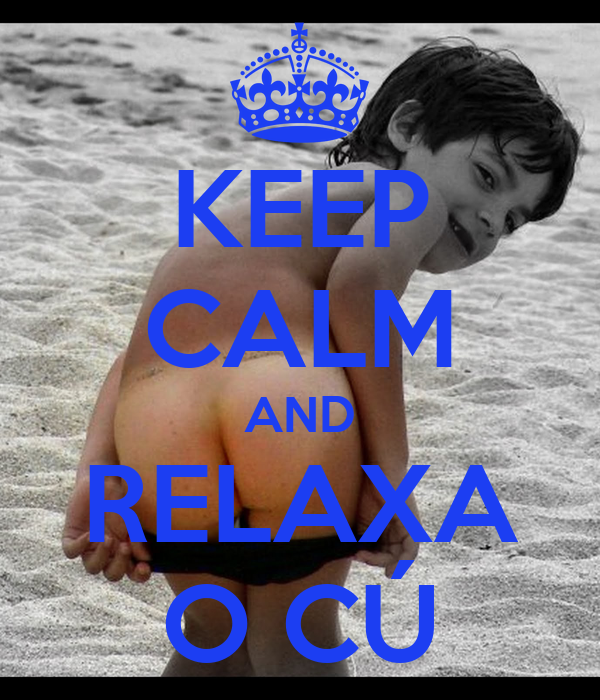 KEEP CALM AND RELAXA O CÚ