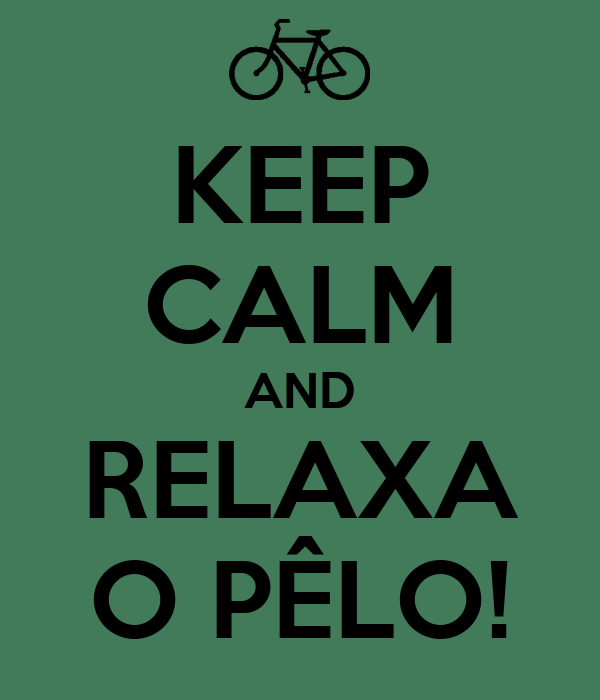 KEEP CALM AND RELAXA O PÊLO!
