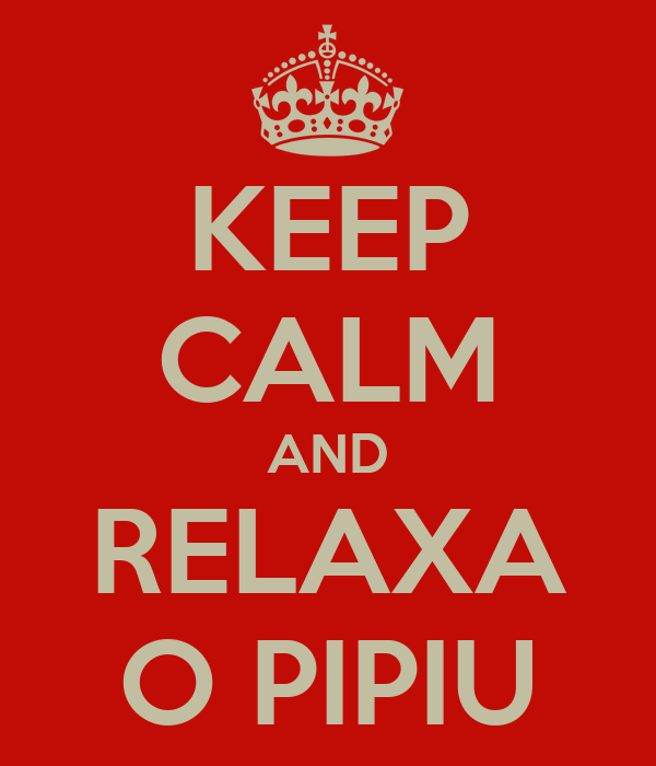 KEEP CALM AND RELAXA O PIPIU