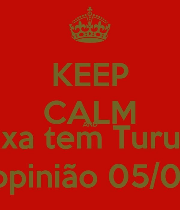 KEEP CALM AND Relaxa tem Turucutá No opinião 05/05/13