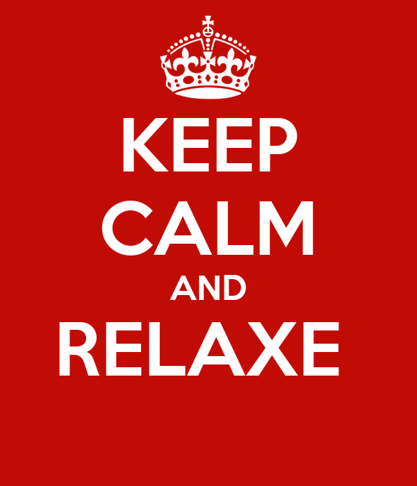 KEEP CALM AND RELAXE