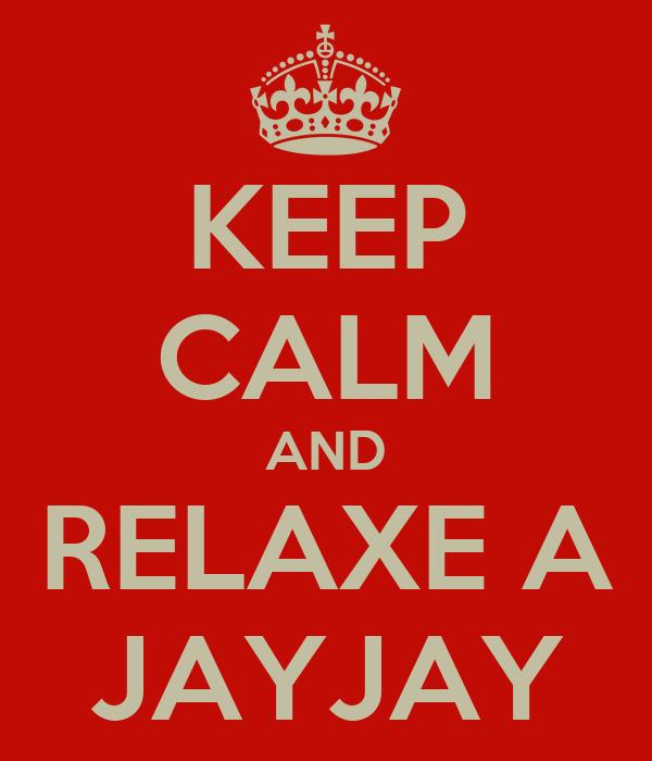 KEEP CALM AND RELAXE A JAYJAY