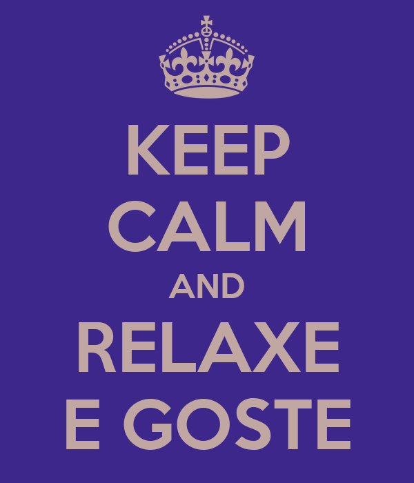 KEEP CALM AND RELAXE E GOSTE