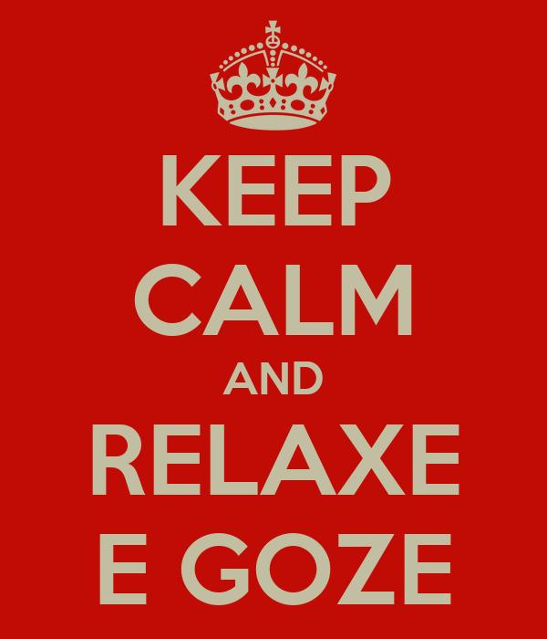 KEEP CALM AND RELAXE E GOZE