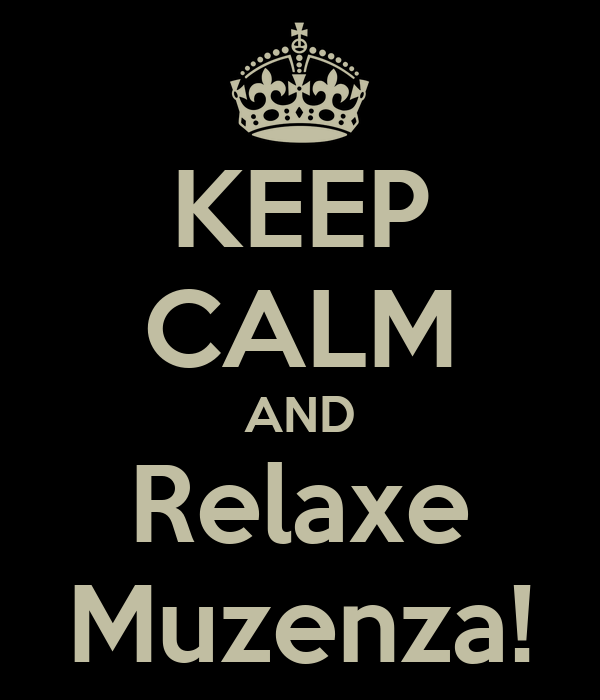 KEEP CALM AND Relaxe Muzenza!