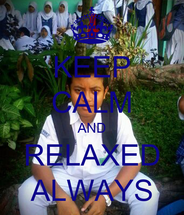 KEEP CALM AND RELAXED ALWAYS