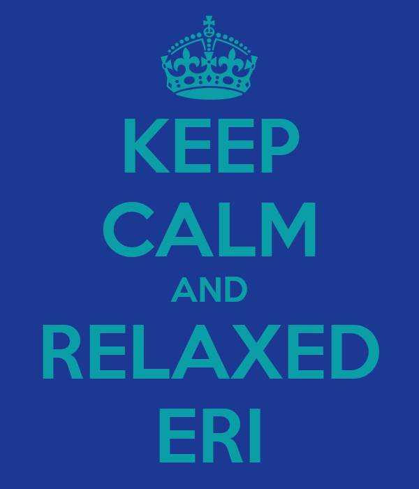 KEEP CALM AND RELAXED ERI