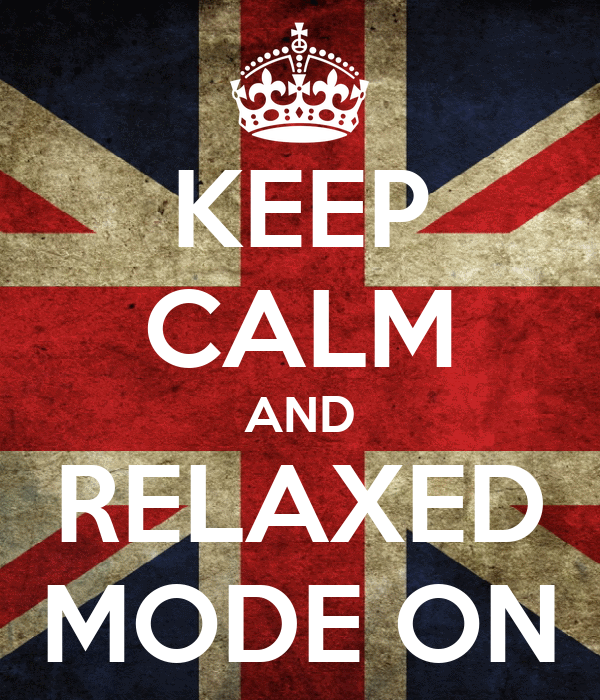 KEEP CALM AND RELAXED MODE ON