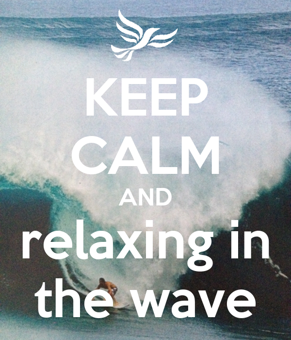 KEEP CALM AND relaxing in the wave