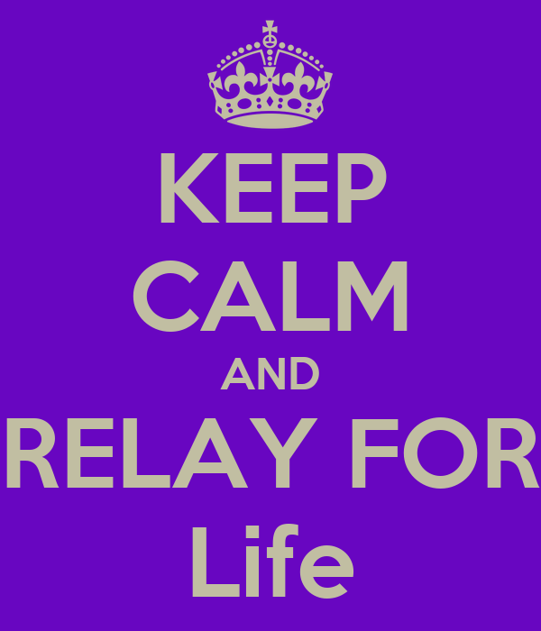 KEEP CALM AND RELAY FOR Life