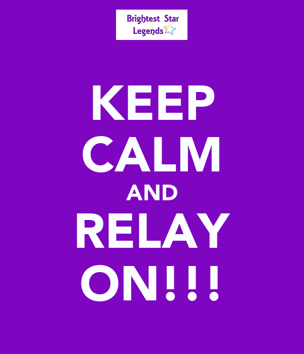 KEEP CALM AND RELAY ON!!!