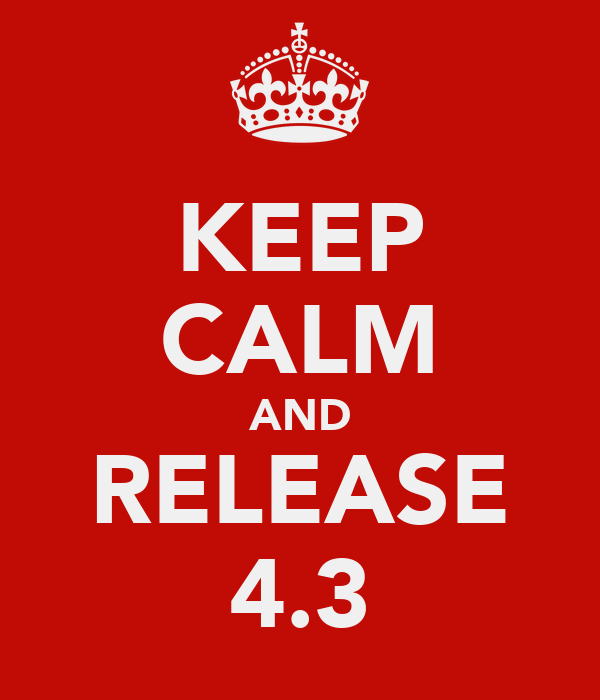 KEEP CALM AND RELEASE 4.3