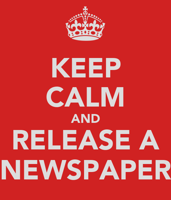 KEEP CALM AND RELEASE A NEWSPAPER
